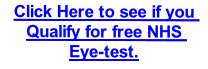 Click Here to see if you Qualify for free NHS  Eye-test.